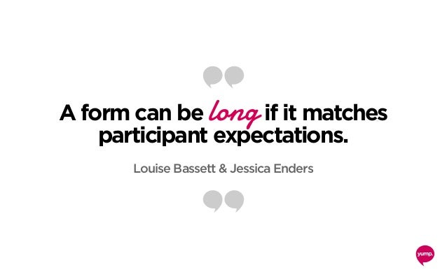 A form can be long if it matches participant expectations. Louise Bassett & Jessica Enders