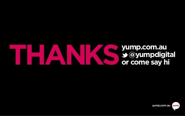 yump.com.au yump.com.au @yumpdigital or come say hiTHANKS