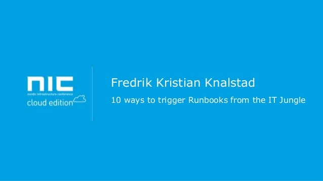 Fredrik Kristian Knalstad 10 ways to trigger Runbooks from the IT Jungle