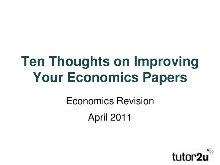 Ten Thoughts on Improving Your Economics Papers<br />Economics Revision<br />April 2011<br />