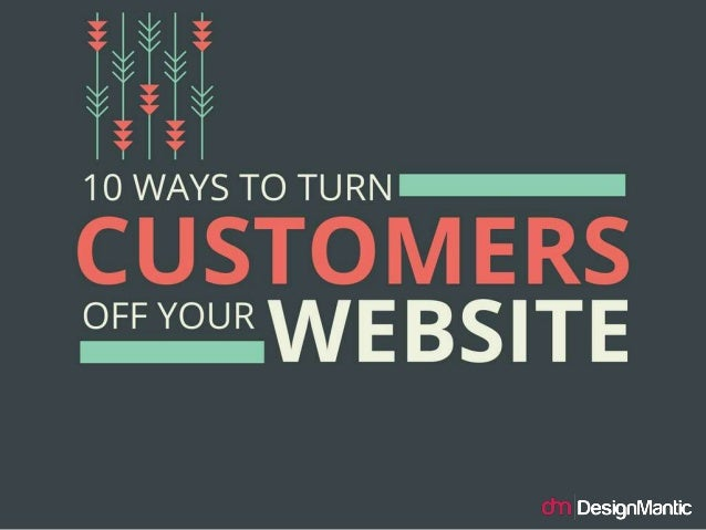 10 Ways To Turn Customers Off Your Website