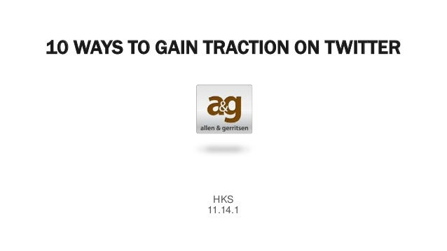 10 WAYS TO GAIN TRACTION ON TWITTER                HKS               11.14.1