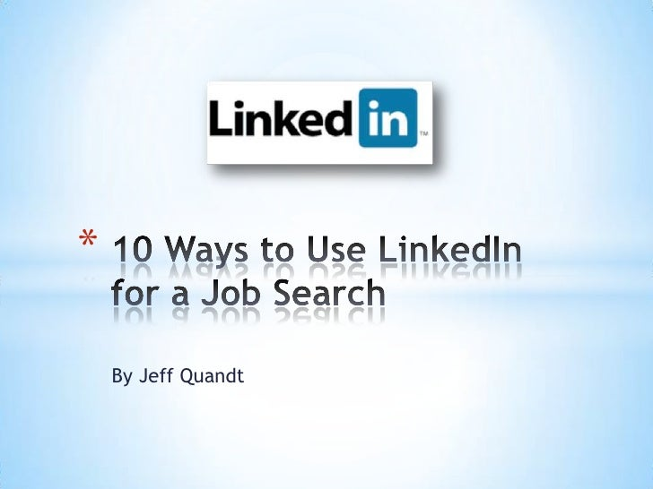 By Jeff Quandt<br />10 Ways to Use LinkedIn for a Job Search<br />