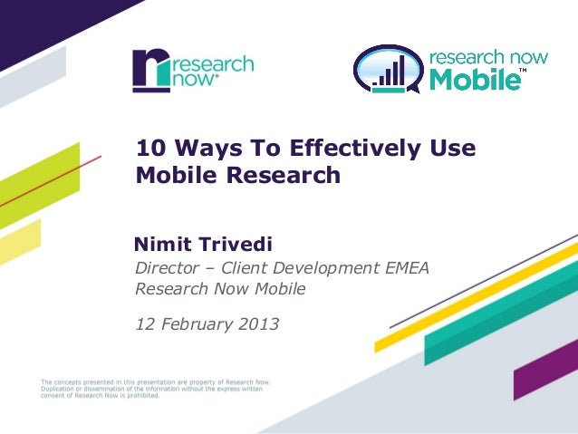 10 Ways To Effectively Use   Mobile ResearchPeople areDemographicallyDifferent Online   Nimit Trivedi   Director – Client ...