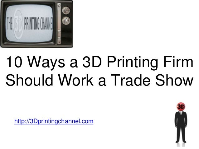 10 Ways a 3D Printing Firm Should Work a Trade Show http://3Dprintingchannel.com