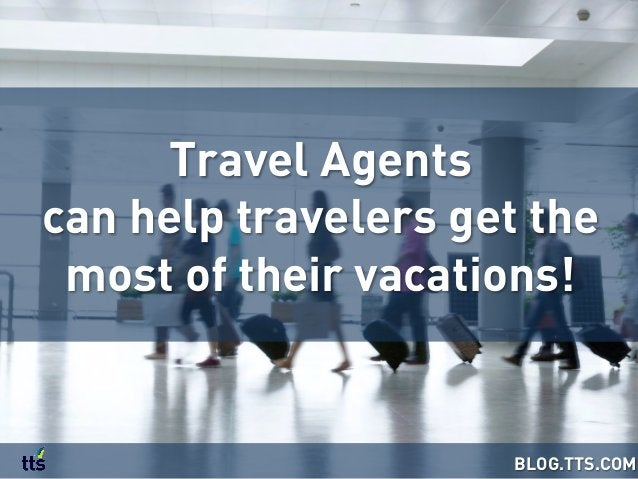 Travel Agents can help travelers get the most of their vacations! BLOG.TTS.COM