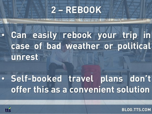 • Can easily rebook your trip in case of bad weather or political unrest • Self-booked travel plans don't offer this as ...