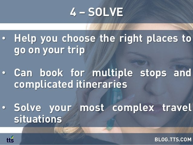 • Help you choose the right places to go on your trip • Can book for multiple stops and complicated itineraries • Solve...