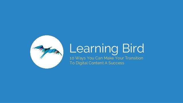 Learning Bird 10 Ways You Can Make Your Transition To Digital Content A Success