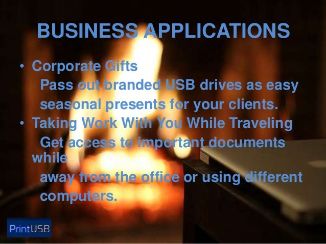 BUSINESS APPLICATIONS • Corporate Gifts Pass out branded USB drives as easy seasonal presents for your clients. • Taking W...