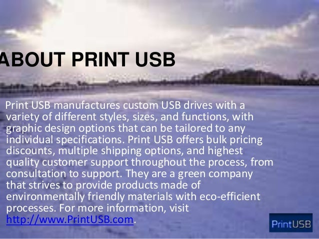 ABOUT PRINT USB Print USB manufactures custom USB drives with a variety of different styles, sizes, and functions, with gr...