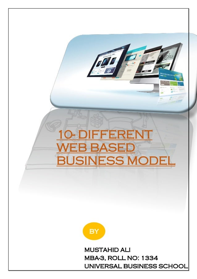 10- DIFFERENT WEB BASED BUSINESS MODEL MUSTAHID ALI MBA-3, ROLL NO: 1334 UNIVERSAL BUSINESS SCHOOL BY