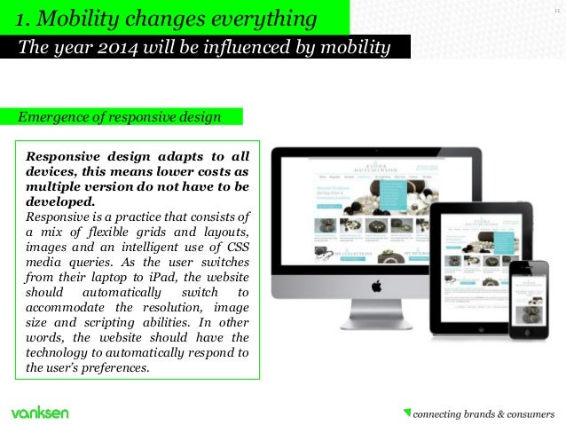 1. Mobility changes everything The year 2014 will be influenced by mobility  Emergence of responsive design Responsive des...