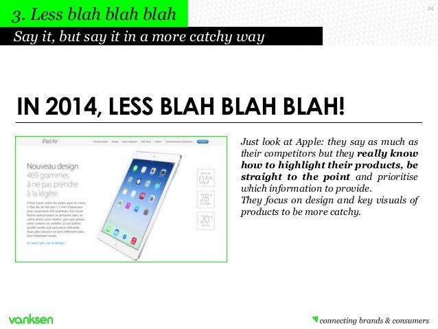 3. Less blah blah blah  24  Say it, but say it in a more catchy way  IN 2014, LESS BLAH BLAH BLAH! Just look at Apple: the...