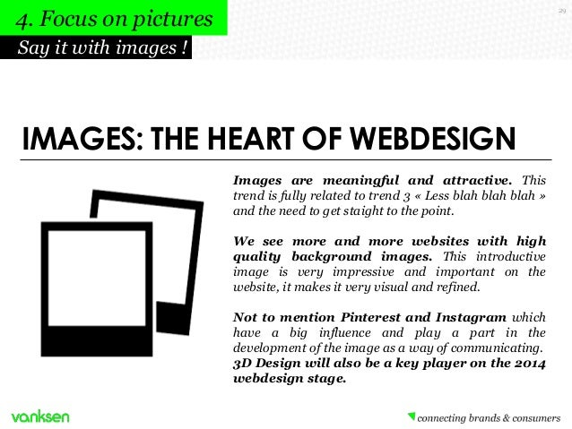 4. Focus on pictures  29  Say it with images !  IMAGES: THE HEART OF WEBDESIGN Images are meaningful and attractive. This ...