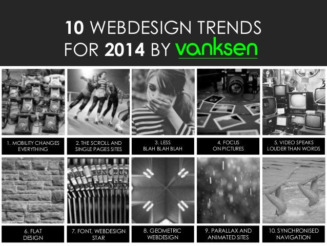 3  10 WEBDESIGN TRENDS FOR 2014 BY  1. MOBILITY CHANGES EVERYTHING  2. THE SCROLL AND SINGLE PAGES SITES  3. LESS BLAH BLA...