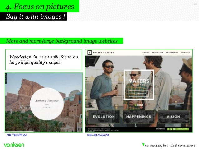 4. Focus on pictures  30  Say it with images !  More and more large background image websites Webdesign in 2014 will focus...