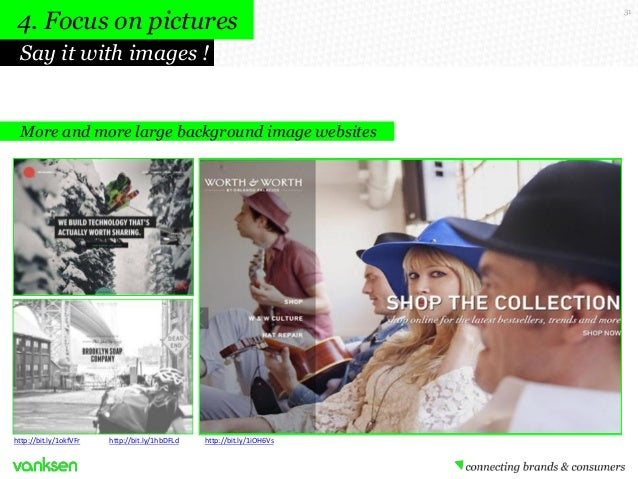 4. Focus on pictures Say it with images !  More and more large background image websites  http://bit.ly/1okfVFr  http://bi...
