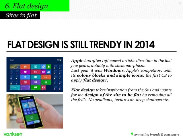 6. Flat design  46  Sites in flat  FLAT DESIGN IS STILL TRENDY IN 2014 Apple has often influenced artistic direction in th...