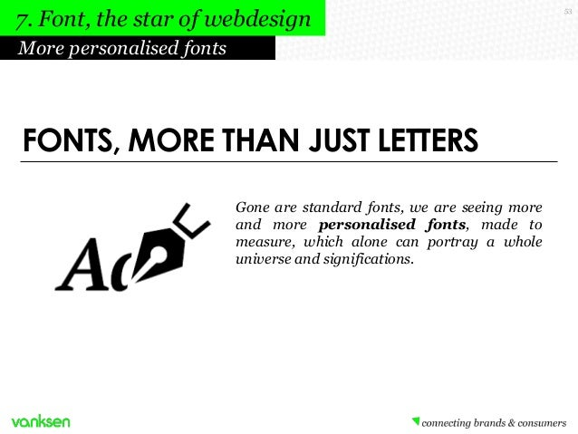 7. Font, the star of webdesign More personalised fonts  FONTS, MORE THAN JUST LETTERS Gone are standard fonts, we are seei...