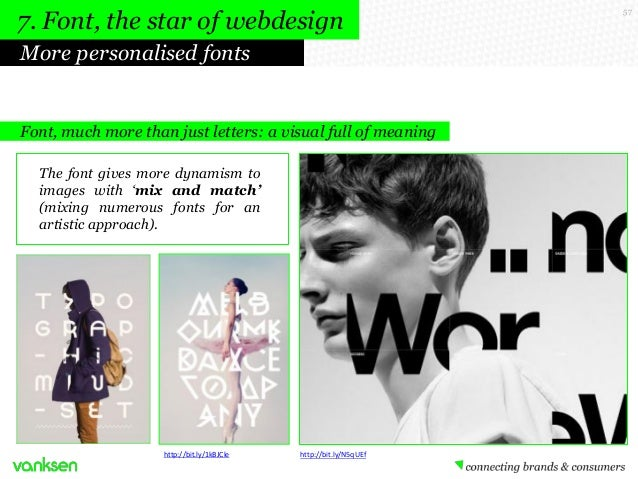 7. Font, the star of webdesign More personalised fonts  Font, much more than just letters: a visual full of meaning The fo...