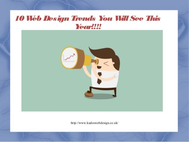http://www.kudoswebdesign.co.uk/ 10Web Design Trends You Will See This Year!!!!