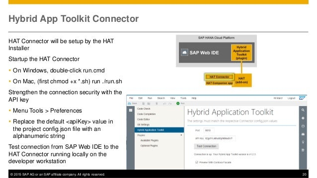 © 2015 SAP AG or an SAP affiliate company. All rights reserved. 20 Hybrid App Toolkit Connector HAT Connector will be setu...