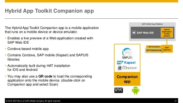 © 2015 SAP AG or an SAP affiliate company. All rights reserved. 21 Hybrid App Toolkit Companion app The Hybrid App Toolkit...