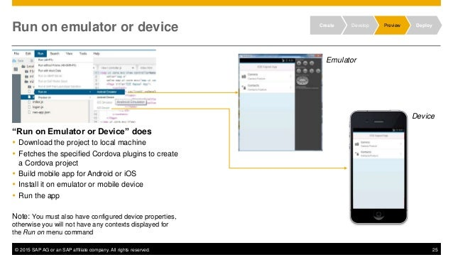 """© 2015 SAP AG or an SAP affiliate company. All rights reserved. 25 Run on emulator or device """"Run on Emulator or Device"""" d..."""