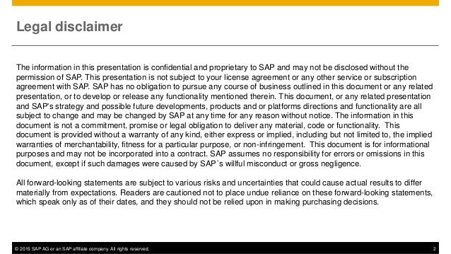 © 2015 SAP AG or an SAP affiliate company. All rights reserved. 2 The information in this presentation is confidential and...