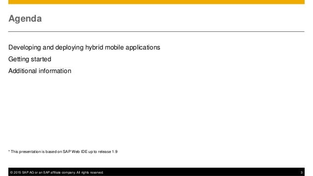 © 2015 SAP AG or an SAP affiliate company. All rights reserved. 3 Agenda Developing and deploying hybrid mobile applicatio...