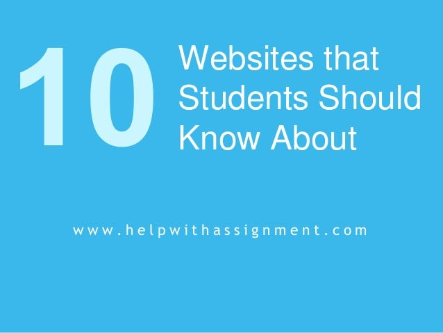 Websites that Students Should Know About w w w . h e l p w i t h a s s i g n m e n t . c o m