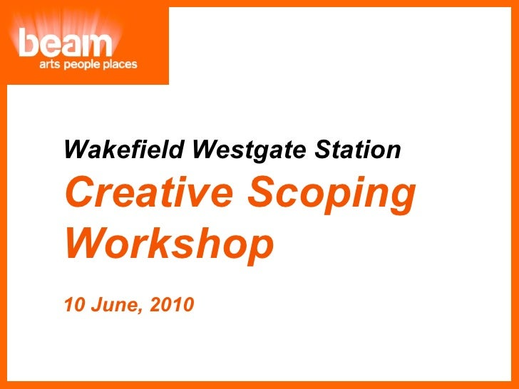 Wakefield Westgate Station  Creative Scoping  Workshop 10 June, 2010