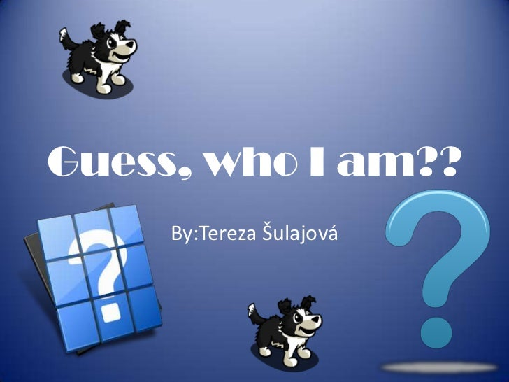 Guess, who I am??     By:Tereza Šulajová
