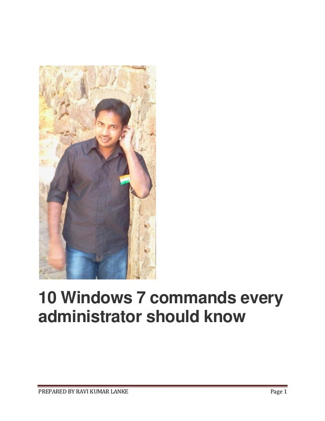 10 Windows 7 commands every administrator should know  PREPARED BY RAVI KUMAR LANKE  Page 1