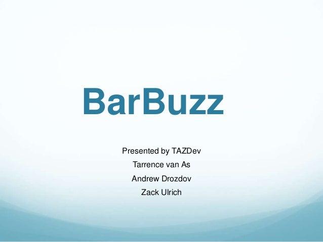 BarBuzz  Presented by TAZDev    Tarrence van As    Andrew Drozdov      Zack Ulrich