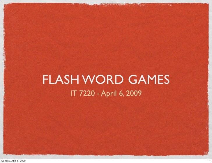 FLASH WORD GAMES                            IT 7220 - April 6, 2009     Sunday, April 5, 2009                             ...