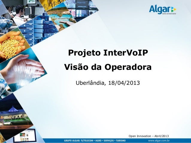 Open Innovation – Abril/2013Projeto InterVoIPVisão da OperadoraUberlândia, 18/04/2013
