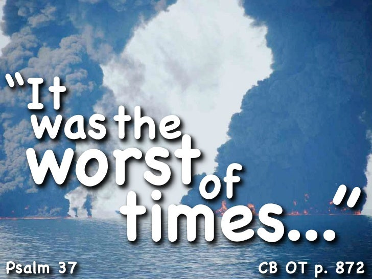 """It  wasthe   worstof     times..."" Psalm 37   CB OT p. 872"