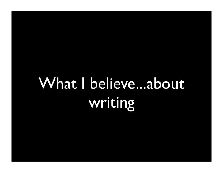 What I believe...about        writing