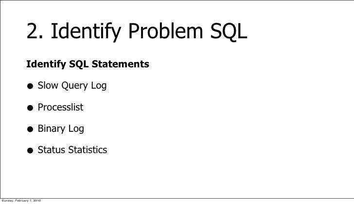 2. Identify Problem SQL               Identify SQL Statements                • Slow Query Log               • Processlist ...