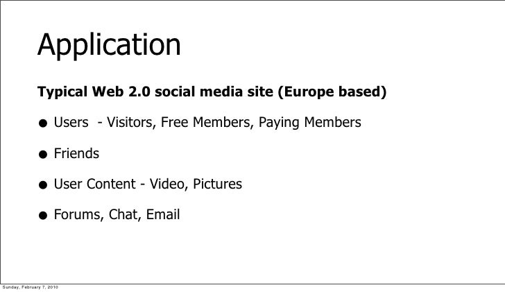 Application               Typical Web 2.0 social media site (Europe based)                • Users - Visitors, Free Members...