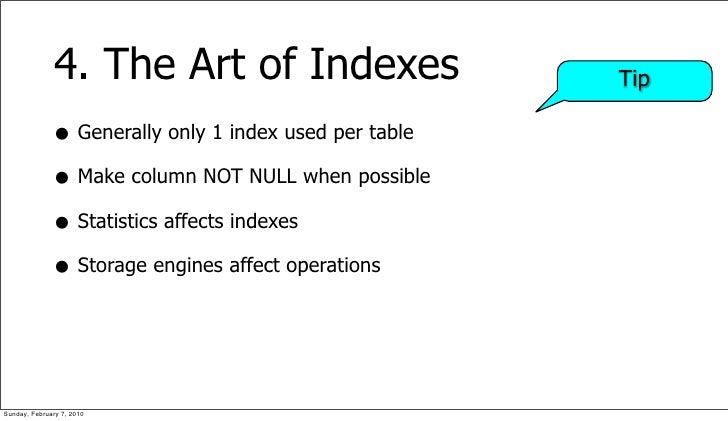 4. The Art of Indexes                     Tip                • Generally only 1 index used per table               • Make ...
