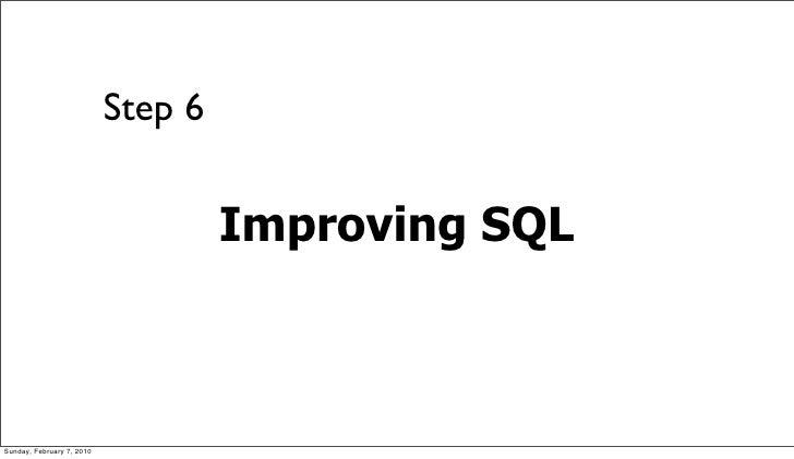 Step 6                                       Improving SQL    Sunday, February 7, 2010