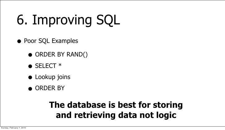 6. Improving SQL               • Poor SQL Examples                  • ORDER BY RAND()                  • SELECT *         ...
