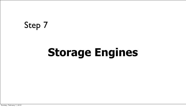 Step 7                                   Storage Engines    Sunday, February 7, 2010
