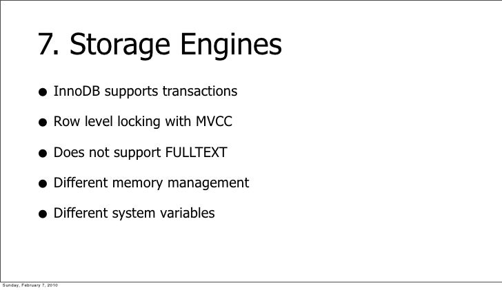 7. Storage Engines               • InnoDB supports transactions               • Row level locking with MVCC               ...