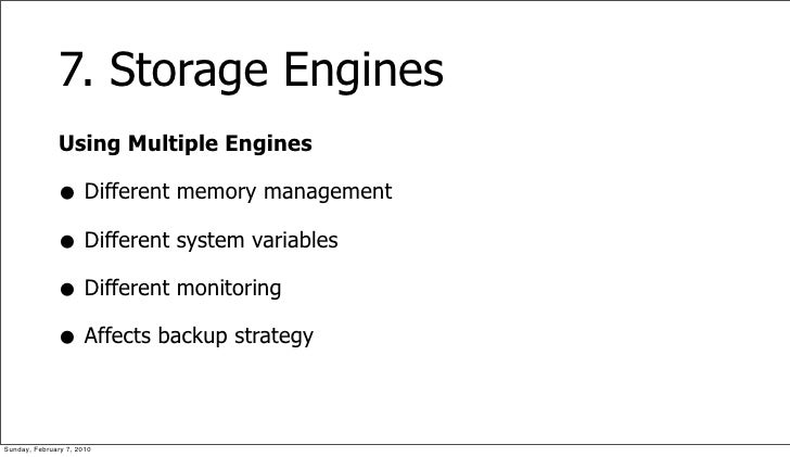 7. Storage Engines               Using Multiple Engines                • Different memory management               • Diffe...