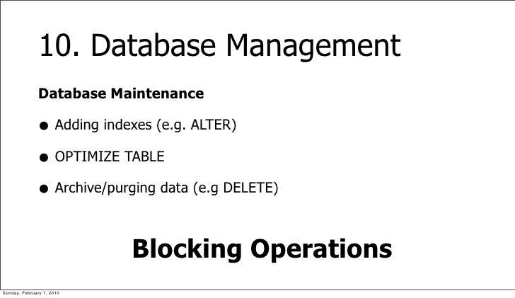 10. Database Management               Database Maintenance                • Adding indexes (e.g. ALTER)               • OP...