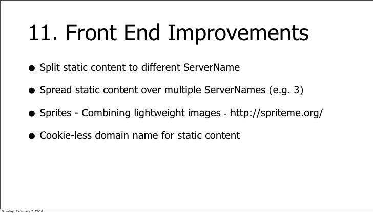 11. Front End Improvements               • Split static content to different ServerName               • Spread static cont...